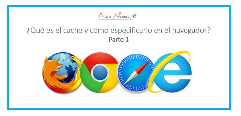¿Qué es el cache y cómo especificarlo en el navegador? Parte 1