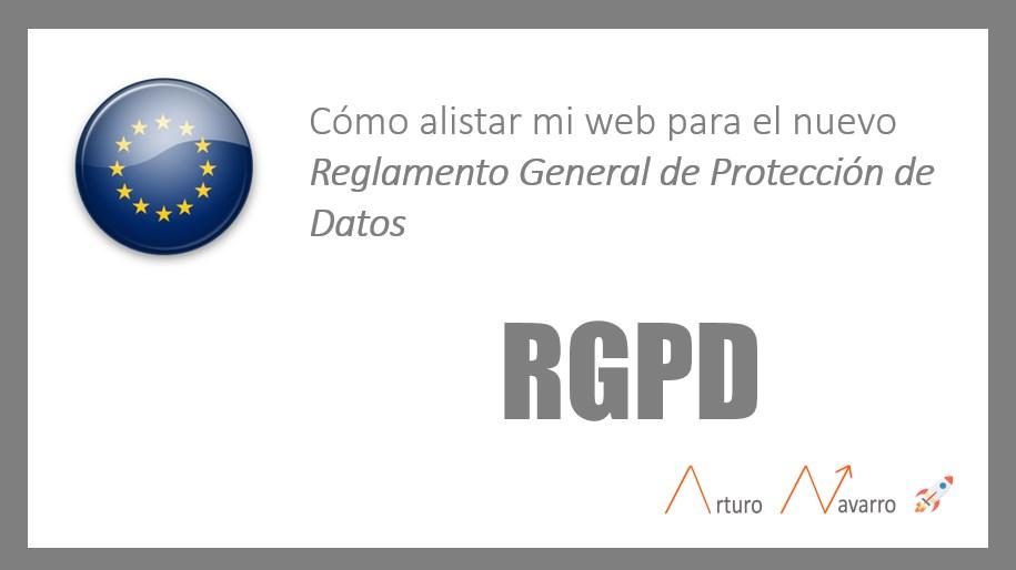 Qué debes considerar para la nueva RGPD o GDPR si tienes una web en Europa
