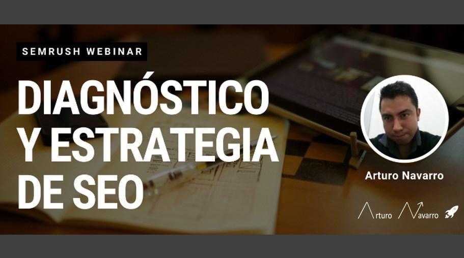 Diagnóstico y estrategia SEO en SEMrush con Arturo Navarro